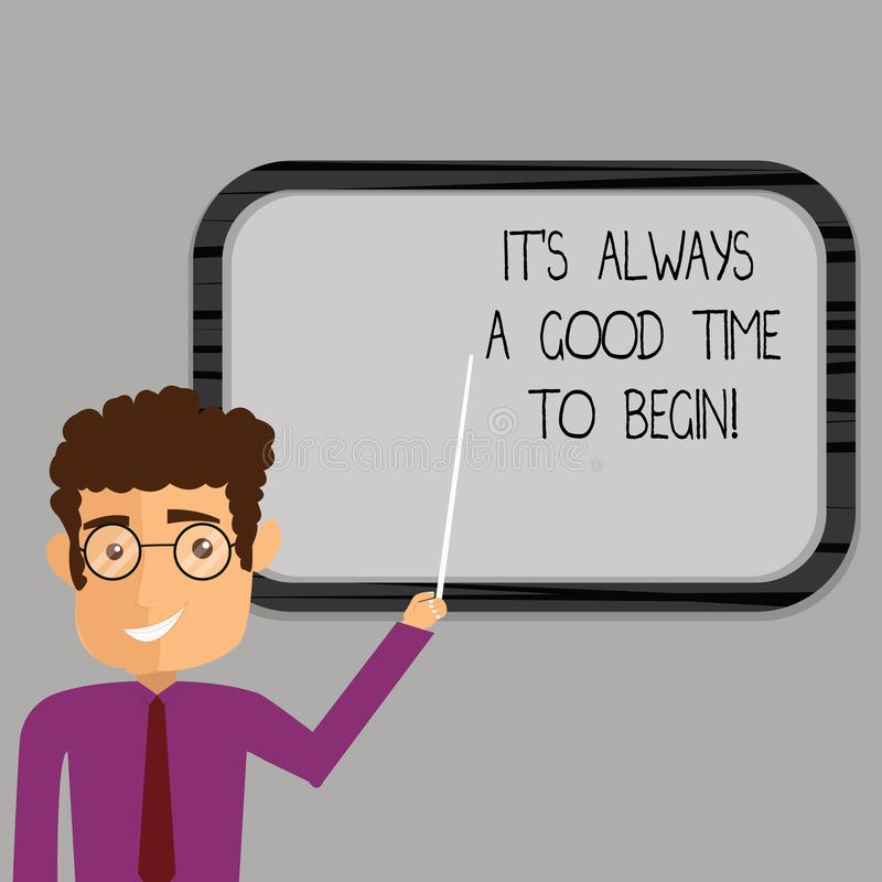 Writing note showing It S Is Always A Good Time To Begin. Business photo showcasing Start again right now Positive. Attitude Man Standing Holding Stick Pointing royalty free illustration