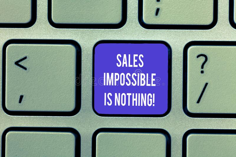 Writing note showing Sales Impossible Is Nothing. Business photo showcasing Everything can be sold Business strategies. Keyboard Intention to create computer stock photo