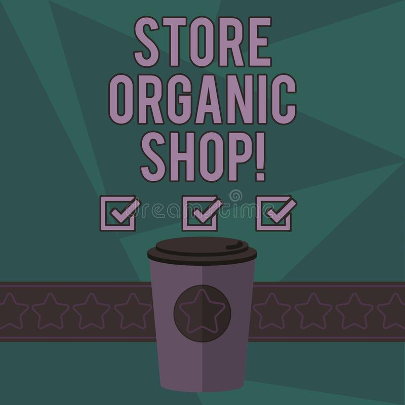 Writing note showing Store Organic Shop. Business photo showcasing type of grocery store that primarily sells health. Foods 3D Coffee To Go Cup with Lid Cover vector illustration
