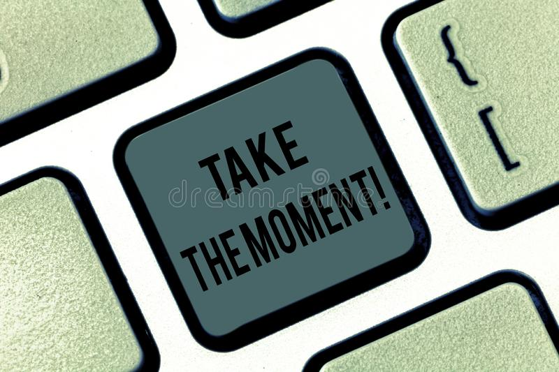 Writing note showing Take The Moment. Business photo showcasing Seize the day and opportunity be happy optimistic. Positive Keyboard key Intention to create royalty free stock images