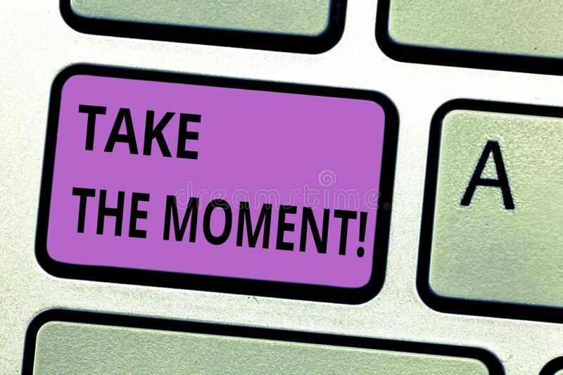 Writing note showing Take The Moment. Business photo showcasing Seize the day and opportunity be happy optimistic. Positive Keyboard key Intention to create stock photography