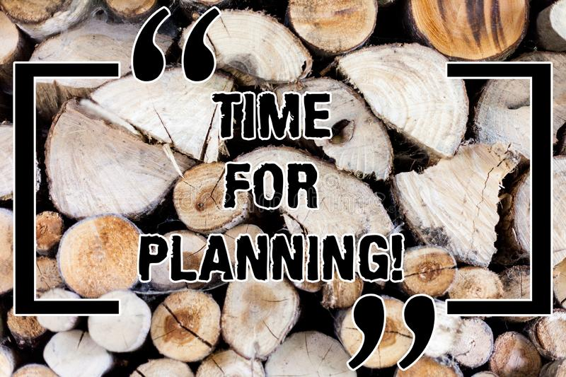 Writing note showing Time For Planning. Business photo showcasing right moment to process of making plans for something. Wooden background vintage wood wild royalty free stock photography