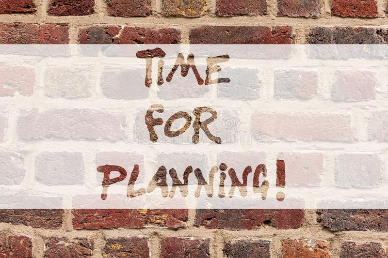Writing note showing Time For Planning. Business photo showcasing right moment to process of making plans for something. Brick Wall art like Graffiti royalty free stock photo