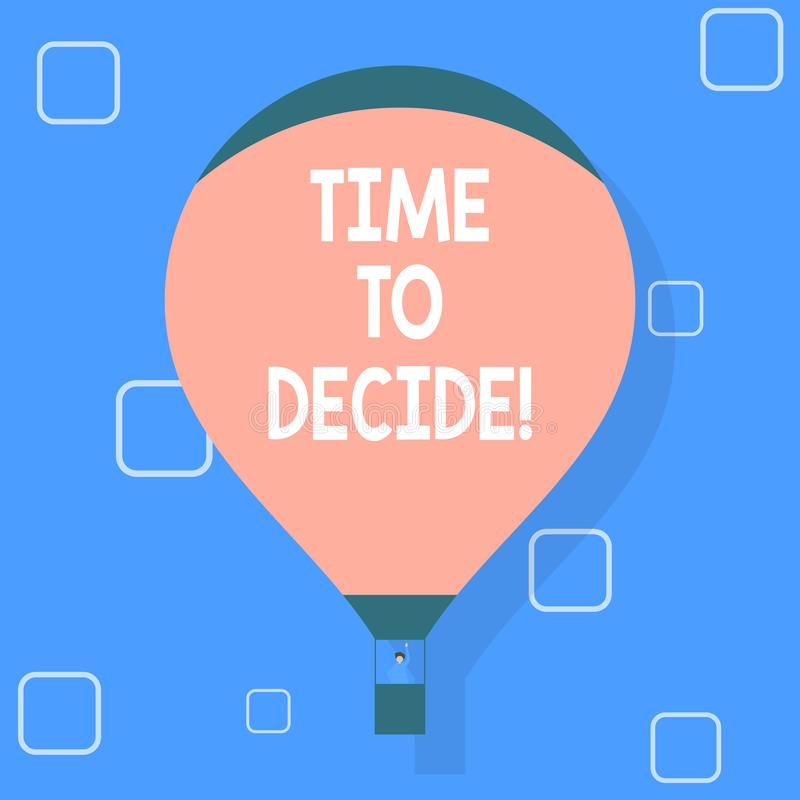 Writing note showing Time To Decide. Business photo showcasing Right moment for make a choice between some alternatives. Writing note showing Time To Decide vector illustration