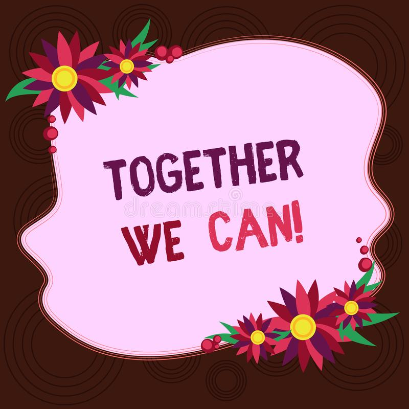 Writing note showing Together We Can. Business photo showcasing Unity can makes everything possible One powerful group. Blank Uneven Color Shape with Flowers stock illustration