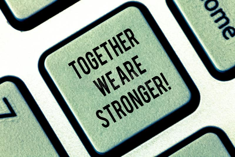 Writing note showing Together We Are Stronger. Business photo showcasing Working on a team gives best business results. Keyboard key Intention to create stock photos