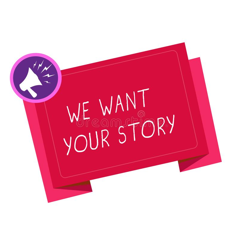Writing note showing We Want Your Story. Business photo showcasing Tell Us something a Glimpse About Your Life History.  royalty free illustration