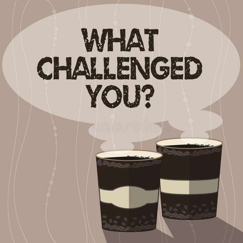 Writing note showing What Challenged You. Business photo showcasing call someone to participate in competitive situation. Two To Go Cup with Beverage and Steam vector illustration