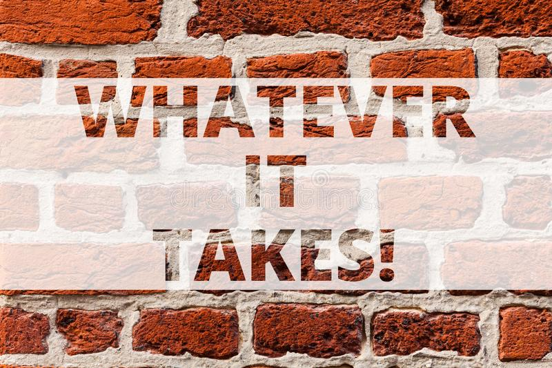 Writing note showing Whatever It Takes. Business photo showcasing measures which extreme or wrongful required achieve. Goal Brick Wall art like Graffiti royalty free stock photos