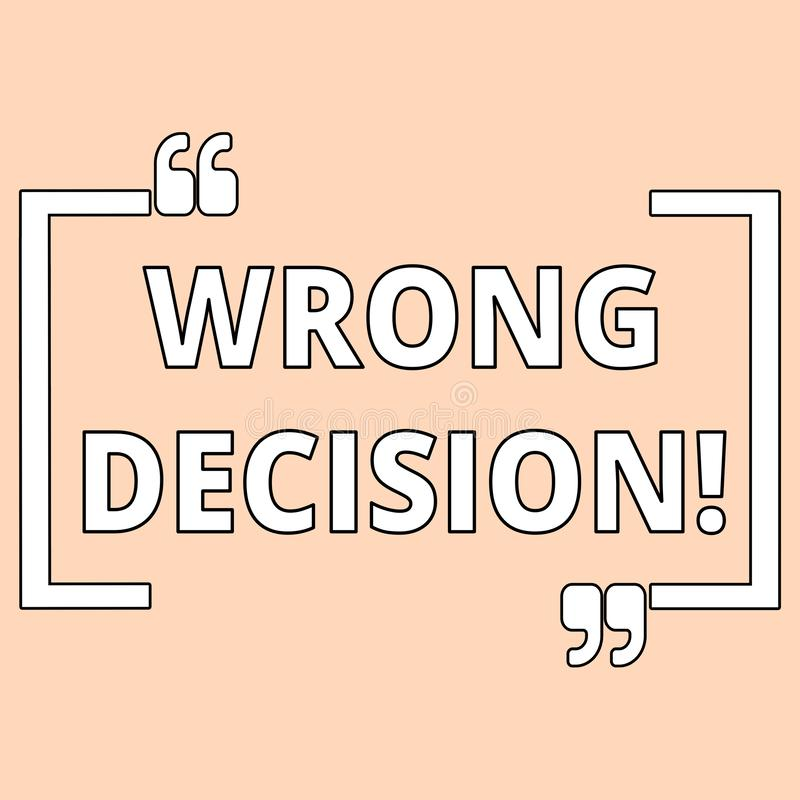 Writing note showing Wrong Decision. Business photo showcasing Action or conduct inflicting harm without due provocation. Writing note showing Wrong Decision vector illustration