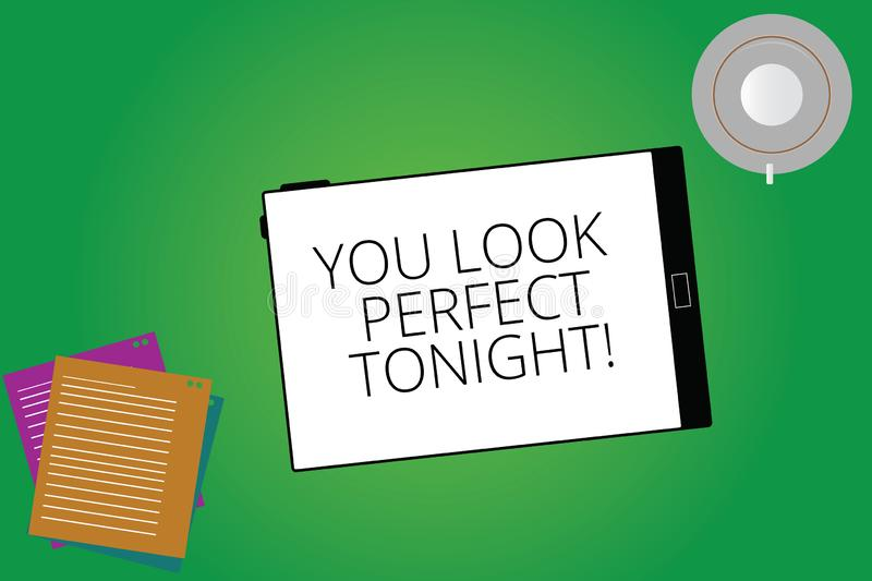 Writing note showing You Look Perfect Tonight. Business photo showcasing Flirting beauty appreciation roanalysistic. Feelings Tablet Screen Cup Saucer and royalty free illustration