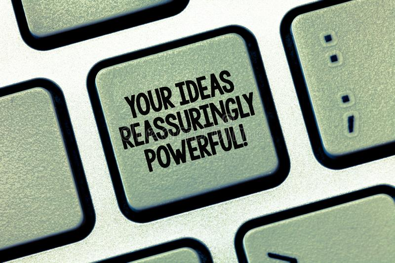 Writing note showing Your Ideas Reassuringly Powerful. Business photo showcasing Power tranquillity in your thoughts. Keyboard Intention to create computer stock photo