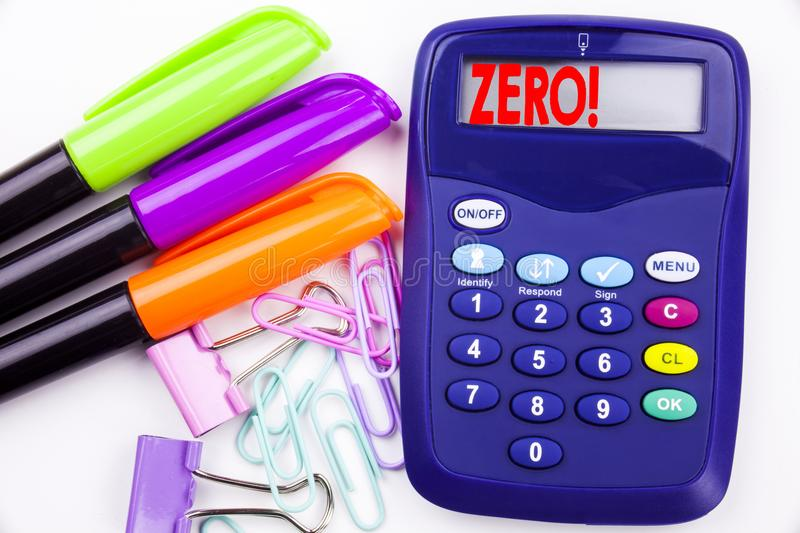 Writing word Zero text in the office with surroundings marker, pen writing on calculator. Business concept for Zero Zeros Nought T. Olerance white background royalty free stock photos
