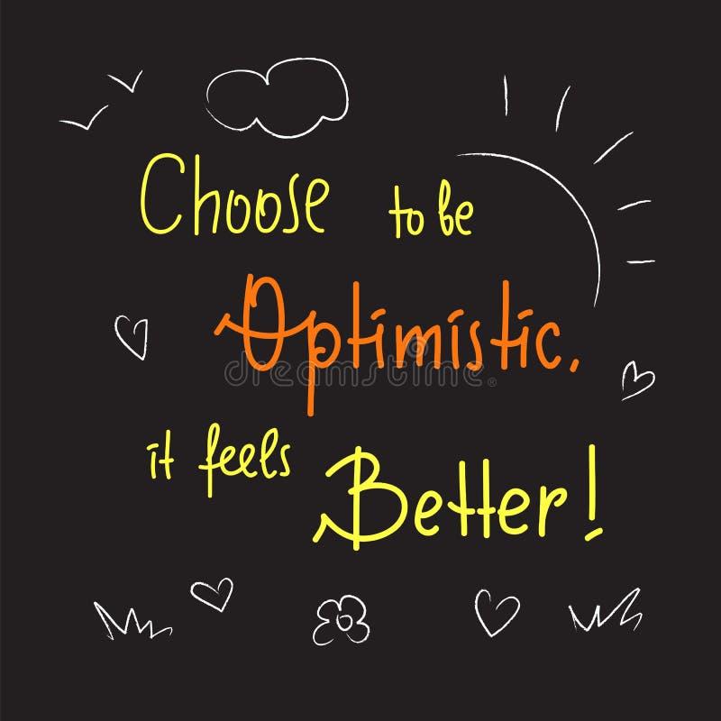Wybiera być optymistycznie Ja czuje lepiej - inspiruje i motywacyjna wycena Ręka rysujący literowanie Druk dla inspiracyjnego pla ilustracja wektor