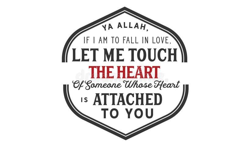 Ya Alá, si debo caer en amor, me dejó tocar el corazón alguien cuyo corazón se ata a usted libre illustration