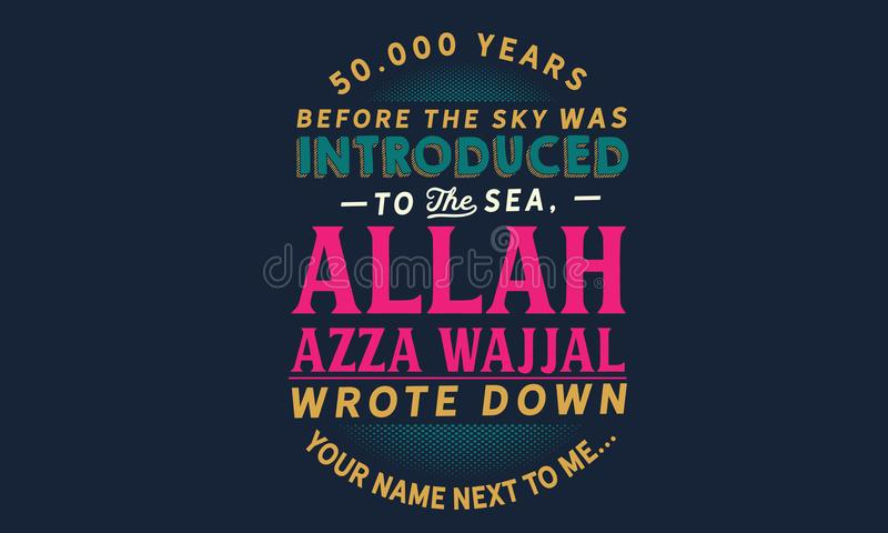 50,000 years before the sky was introduced to the sea, Allah Azza wajjal wrote down your name next to me vector illustration