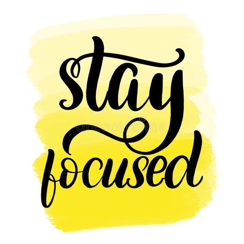 Lettering stay focused. Inspirational handwritten brush lettering stay focused. Yellow watercolor stain on background royalty free illustration