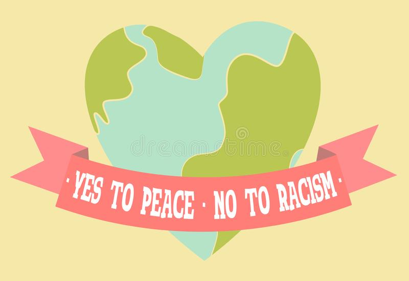 Yes to Peace, No to Racism poster. Heart shaped peaceful planet Earth royalty free illustration