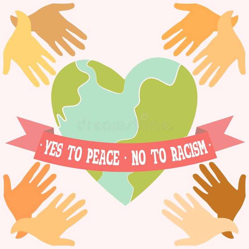 Yes to Peace, No to Racism poster. Heart shaped peaceful planet Earth and hands of different colours stock illustration