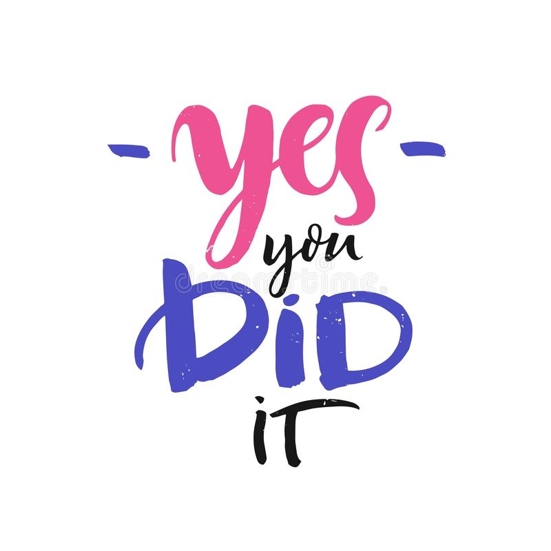 Yes you did it lettering. Modern brush calligraphy. Ink poster with handwritten text. stock photography