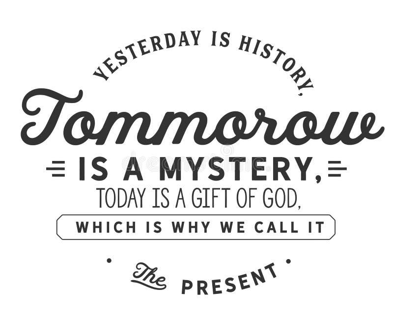 Yesterday is geschiedenis, morgen is een geheim, vandaag is een gift van God, die is waarom wij het het heden roepen royalty-vrije illustratie
