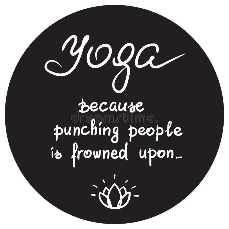 Yoga perché perforando la gente è aggrottato le sopracciglia su - citazione motivazionale divertente scritta a mano royalty illustrazione gratis