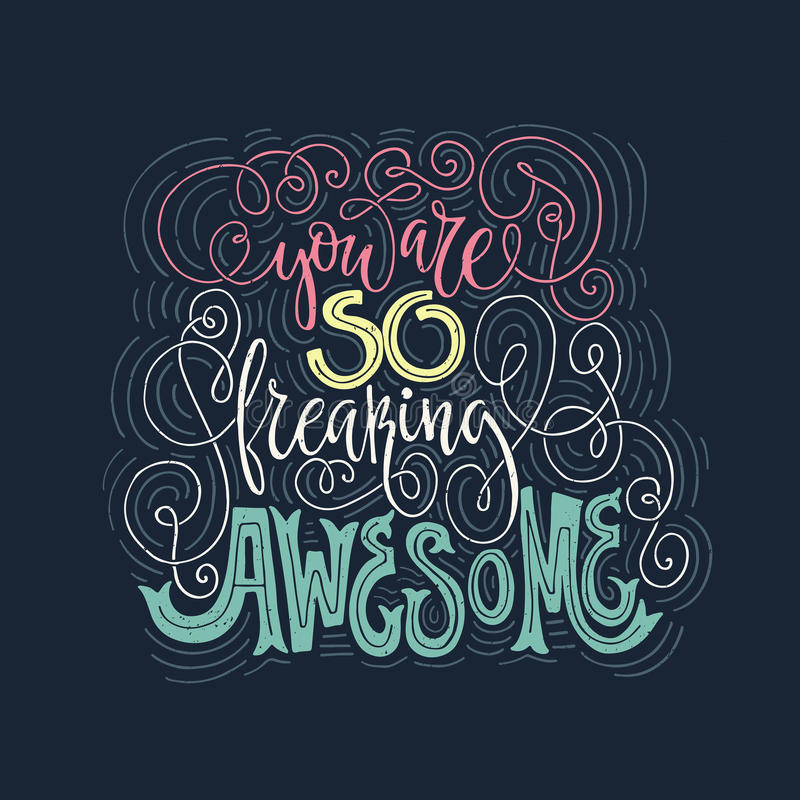 You Are So Awesome. You are so freaking awesome - hand drawn lettering. Vector art. Calligraphic poster. Unique apparel design stock illustration