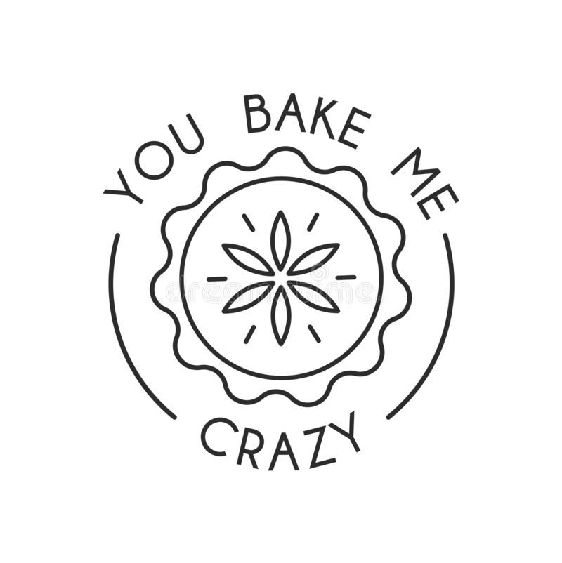 You bake me crazy inspirational card with cute linear pie isolated on white background. Print for posters, cards, textile etc. vector illustration