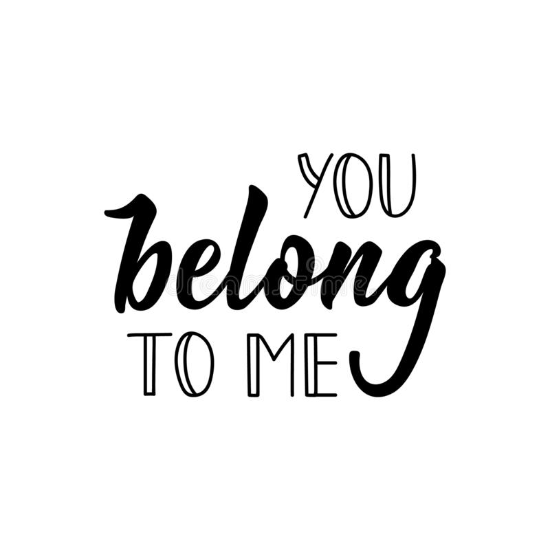You belong to me. Vector illustration. Lettering. Ink illustration. You belong to me. Lettering. Vector illustration. Perfect design for greeting cards, posters royalty free illustration