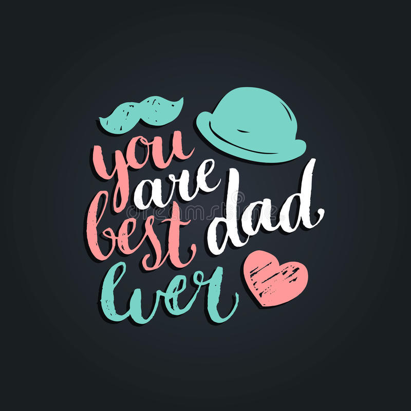 You Are Best Dad Ever Vector Background. Calligraphy Happy Fathers