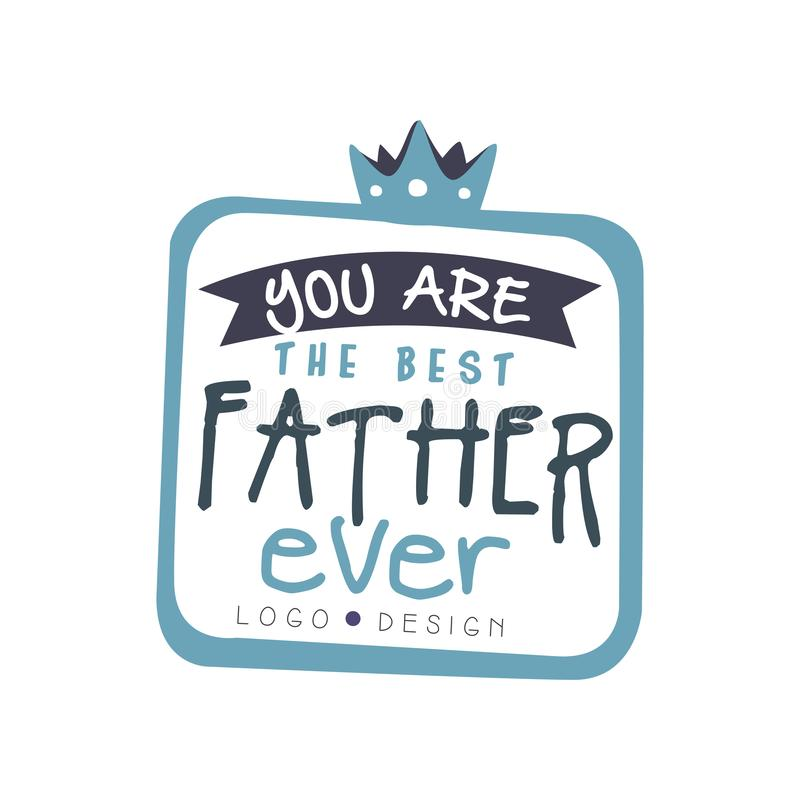 You are the best Father ever logo design, Happy Fathers Day creative label for banner, poster, greeting card, shirt vector illustration