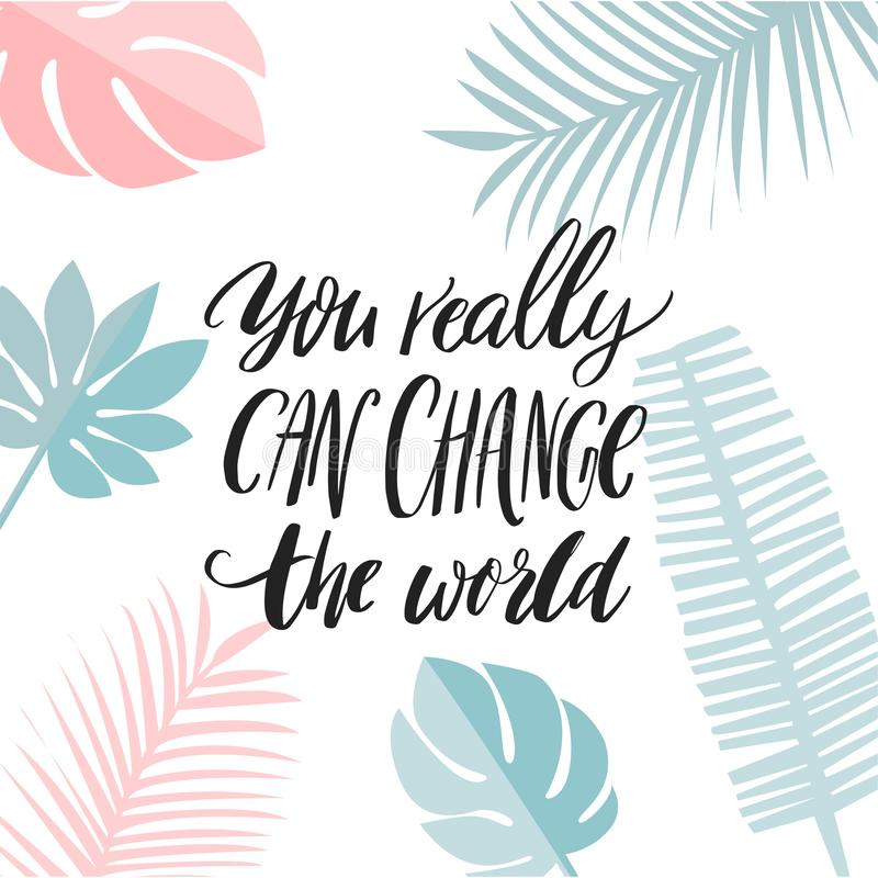 You really can change the world. Inspirational quote about activism, self improvement, passion. Motivational saying for. Cards, prints, journals vector illustration