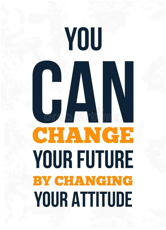 You Can Change Your Future By Changing Your Attitude. Inspiring Creative Motivation Quote. Vector Typography Banner. royalty free illustration