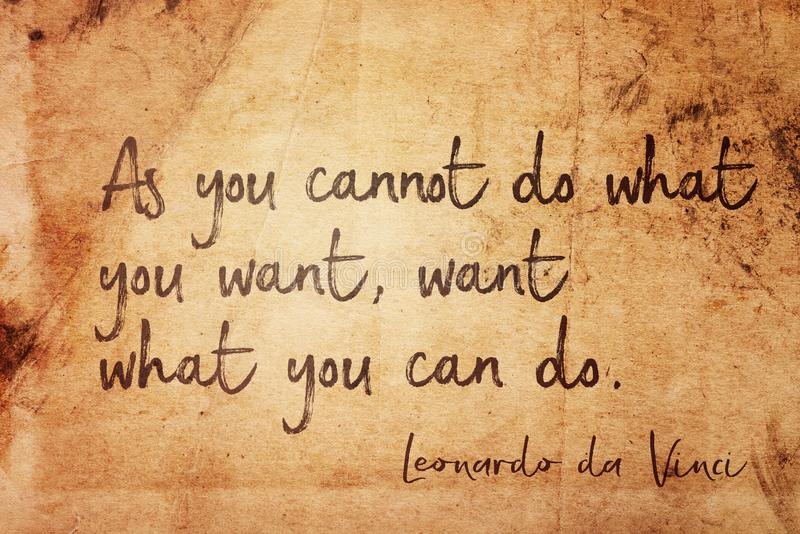 You can do Leonardo. As you cannot do what you want, want what you can do - ancient Italian artist Leonardo da Vinci quote printed on vintage grunge paper royalty free illustration