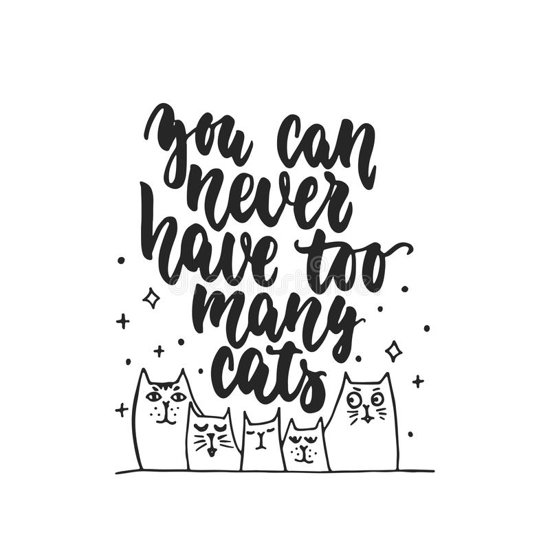 You can never have too many cats - hand drawn dancing lettering quote isolated stock illustration