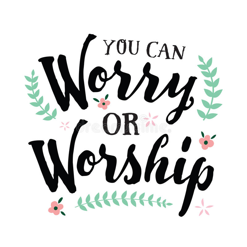 You Can Worry or Worship royalty free illustration