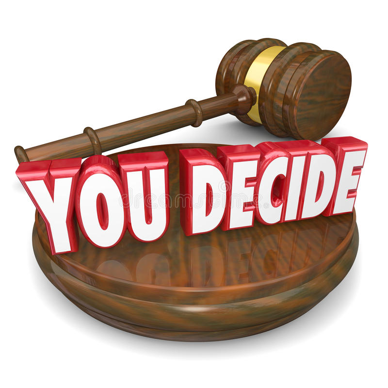 You Decide Wooden Gavel Judgment Decision Choice Selection. You Decide words on a gavel and wood block to illustrate your decision, judgment, choice or selection royalty free illustration