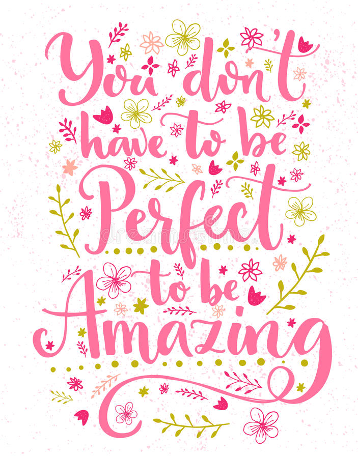 You don't have to be perfect to be amazing. Inspirational quote card with hand lettering and flowers decorations. Vector. Calligraphy design vector illustration