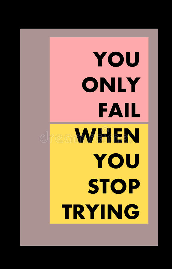 You only fail when you stop trying. It reminds everyone that one has to dare to fulfill the promises that one makes to oneself vector illustration