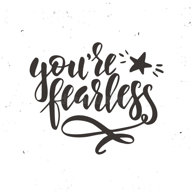 You are fearless. Inspirational vector Hand drawn typography poster. T shirt calligraphic design. You are fearless. Hand drawn typography poster. Conceptual royalty free illustration