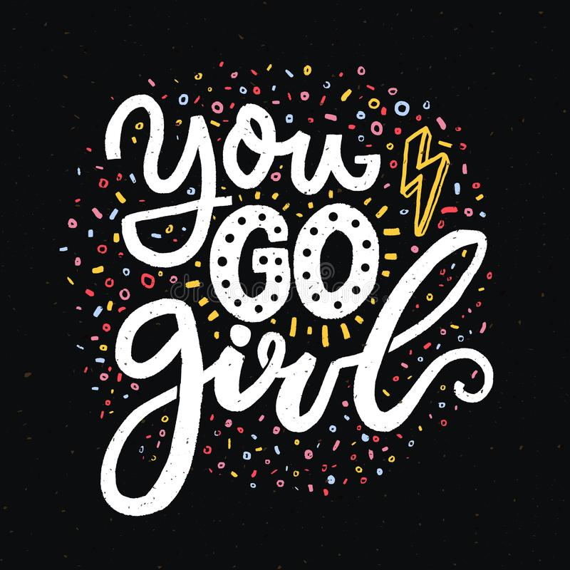 You go girl. Feminism slogan for t-shirts and posters. White words on black background. Inspirational quote design stock illustration