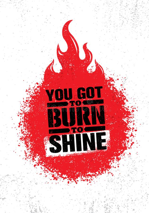 You Got To Burn To Shine. Inspiring Creative Motivation Quote Template. Vector Typography Banner Design Concept. On Grunge Texture Rough Background stock illustration