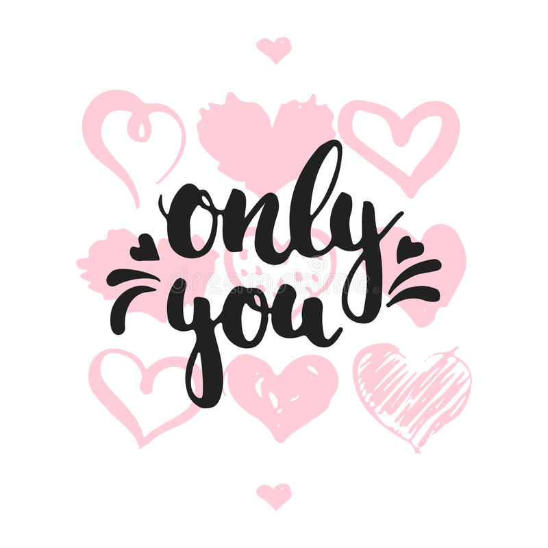 Only you - hand drawn lettering phrase isolated on the white background with hearts. Fun brush ink inscription for Valentines Day. Photo overlays, greeting card stock illustration