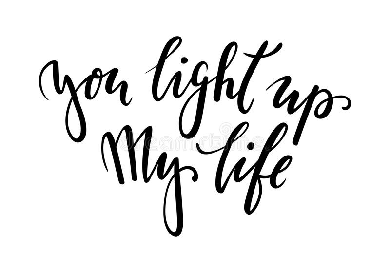 You light up my life Hand drawn creative calligraphy and brush pen lettering isolated on white background. Design for holiday greeting card and invitation of royalty free illustration