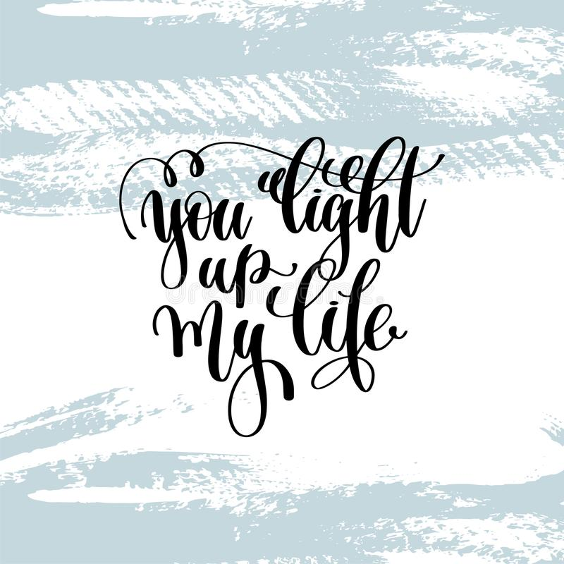 You light up my life hand lettering inscription royalty free illustration