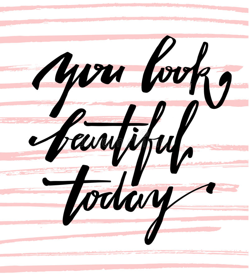 You look beautiful today. Calligraphic lettering hand drawn. stock illustration