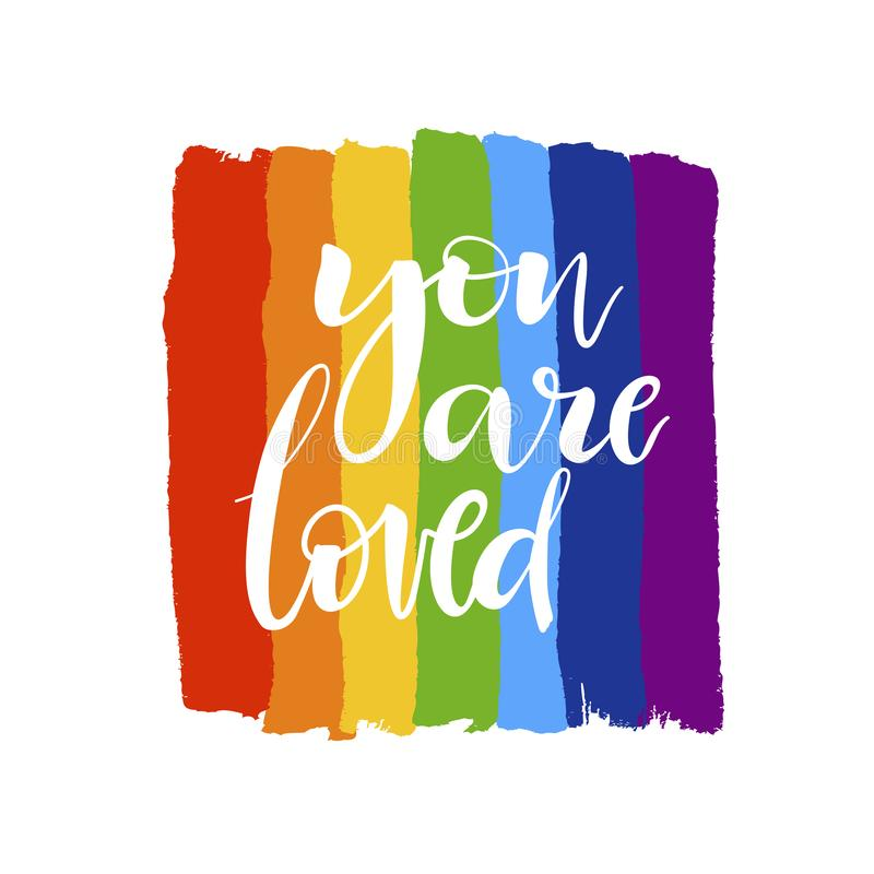 You are loved illustration. Brush drawn rough stripes on white background in rainbow colors and You are loved lettering. LGBT culture sign. Gay pride design vector illustration