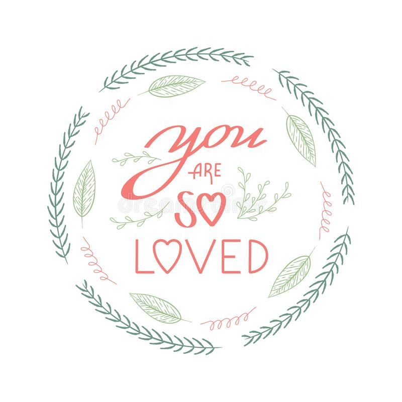 You are so loved quote floral wreath with cute flowers, leaves and modern brush hand lettering. Spring, romantic illustration for vector illustration