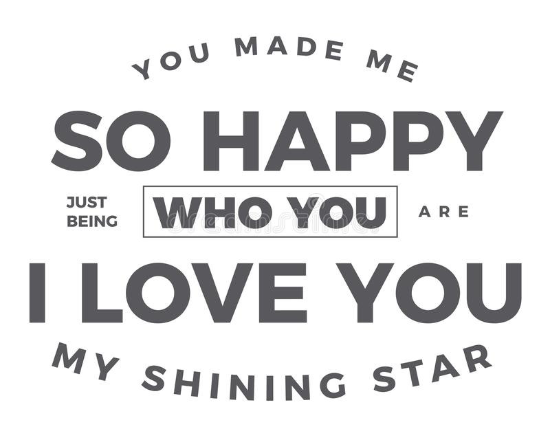 You made me so happy just being who you are i love you my shining star vector illustration