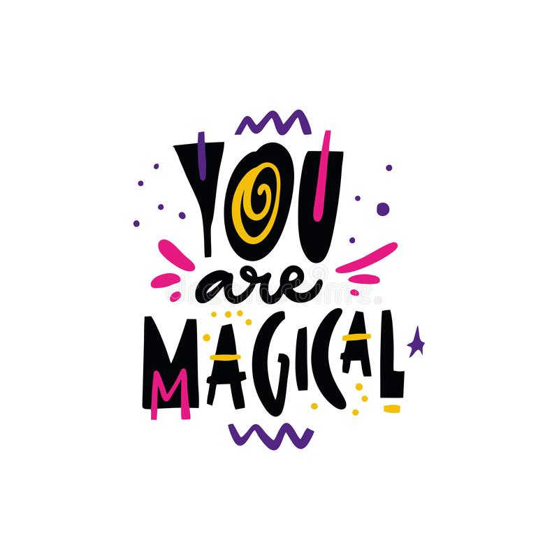 You are Magical. Hand drawn vector illustration and lettering. Cartoon style. Isolated on background. stock illustration